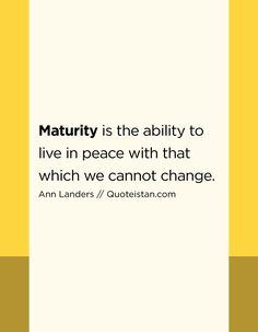 Maturity is the ability to live in peace with that which we cannot change. Maturity Quotes, Qoutes, Life Quotes, Dysfunctional Relationships, Secret Quotes, Learn To Love, Inspirational Thoughts, Life Advice, Real Man