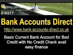 Basic current bank account for bad credit with no credit check avail easy finance by BankAccounts Direct via slideshare
