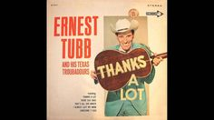Ernest Tubb - Thanks A Lot (Remastered)