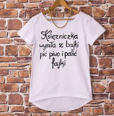 NELLYFASHION Księżniczka wyszła z bajki ... - nellyfashion - Koszulki z napisami Quotations, T Shirts For Women, Humor, My Style, Funny, Womens Fashion, Quotes, Outfits, Quote