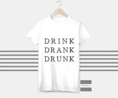T shirt Funny Drink Quote Typographic T shirt for Men and Women