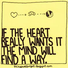 Things We Forget: 1005: If the heart really wants it, the mind will ...