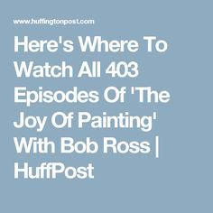 Here's Where To Watch All 403 Episodes Of 'The Joy Of Painting' With Bob Ross   HuffPost