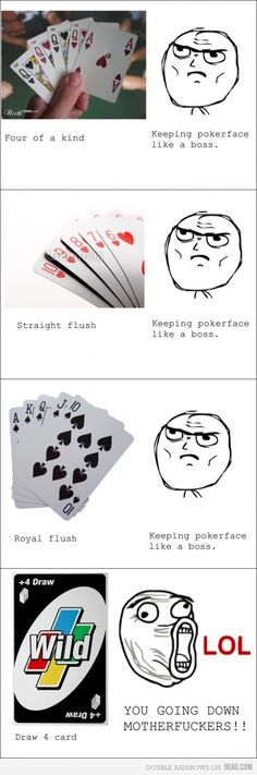 I really think I do make the face at the bottom when I get a Draw 4 Wild Card in Uno!