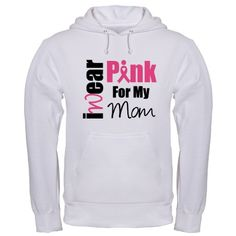 I Wear Pink For My Mom Breast Cancer Hooded Sweatshirt by www.gifts4awareness.com