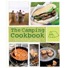 The Camping Cookbook: Quick and Easy Recipes for Delicious Outdoor Cooking