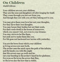Kahlil Gibran – On Children. One of my favorite poems of all time. Poetry Quotes, Words Quotes, Wise Words, Me Quotes, Quotable Quotes, Kahlil Gibran On Children, Quotes For Kids, Quotes To Live By, Quotes Children