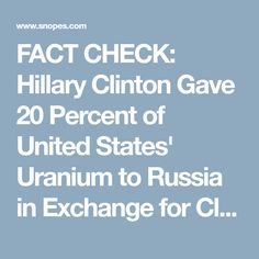 FACT CHECK: Hillary Clinton Gave 20 Percent of United States' Uranium to Russia in Exchange for Clinton Foundation Donations?
