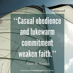 """Remember that """"Casual obedience and lukewarm commitment weaken faith."""" From #ElderPearson's inspiring #LDSconf http://facebook.com/223271487682878 message http://lds.org/general-conference/2015/04/stay-by-the-tree #ShareGoodness"""