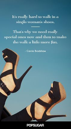 Truer words were never spoken. Thanks, Carrie Bradshaw.