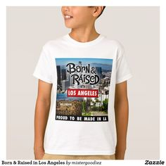 Shop Born & Raised in Los Angeles T-Shirt created by mistergoodiez. Los Angeles Hollywood, New York T Shirt, Kids Shirts, Shirt Style, Your Style, Shirt Designs, Graphic Tees, Toddlers, Boys