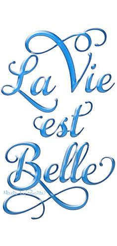 Life is beautiful...looks even more beautiful in blue French script!!!!