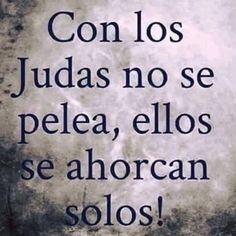 Con los Judas no se pelea, ellos se ahorcan solos!