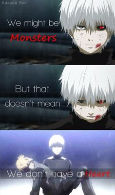 Monsters have a heart! | Tokyo Ghoul