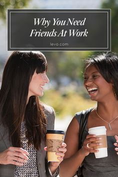 We're more focused, passionate, and loyal when we have friends at work.
