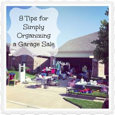 (P) 8 Tips for Simply Organizing a Garage Sale-pick a weekend neighbors are having a sale; take advantage of other's signs; make a general pricing chart; have boxes of items that are all the same price; let kids do their own pricing; list your sale on Craig's list or FB; anything that doesn't sell to charity.