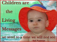 Children are the living message we send to a time we will not see. Quotes For Kids, Quotes To Live By, Childcare Quotes, Graphic Quotes, Little People, Picture Quotes, Inspire Me, Parenting, Wisdom