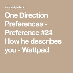 One Direction Preferences - Preference #24 How he describes you - Wattpad