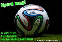 Válaszolj 7 kérdésből álló kérdőívünkre és NYERD MEG a 2014-es Labdarúgó Világbajnokság hivatalos labdáját!  Kattints és nyerj! http://nyeremenysziget.hu/