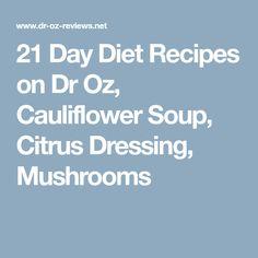 21 Day Diet Recipes on Dr Oz, Cauliflower Soup, Citrus Dressing, Mushrooms