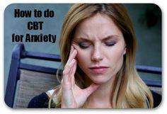 CBT for Anxiety – How to Overcome Anxiety with Cognitive Behavioral Therapy Techniques