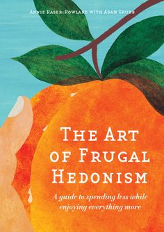 """The Art of Frugal Hedonism: A Guide to Spending Less While Enjoying Everything Moreby Annie Raser-Rowland, with Adam Grubb (Melliodora Publishing, 2016) is now available. """"The Art of Frugal Hedonism is an absolute joy. It is good-natured not pious, humane not self-righteous, and a guide to ethical living that makes the impossible possible. I am … Continue reading The Art of Frugal Hedonism →"""