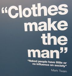 Clothes make the man....