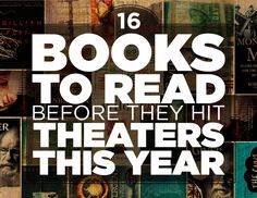 16 Books To Read Before They Hit Theaters This Year. Great books to read. I Love Books, Great Books, Books To Read, My Books, Love Reading, Reading Lists, Book Lists, Reading Den, Reading Music