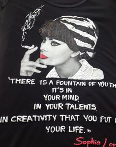 """Sophia Loren t shirt, Sophia Loren italian tshirt """"There is a fountain of youth: it's in your mind, in your talents, in creativity that you put in life."""" Sophia Loren You can see my complete CINEMA Co"""