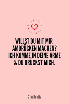 Ich komme in deine Arme und du drückst mi… Do you want to arm wrestle with me? I'm in your arms and you push me! Sweet Quotes, Happy Quotes, Love Quotes, Inspirational Quotes, German Quotes, Magic Words, Humor, True Words, Birthday Quotes