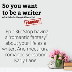 """Ep 136 Stop having a """"romantic fantasy"""" about your life as a writer. And meet rural romance sensation, Karly Lane."""