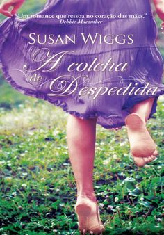 A Colcha de Despedida - Susan Wiggs ~ Bebendo Livros