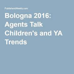 Bologna 2016: Agents Talk Children's and YA Trends