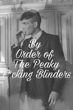 By order of the Peaky fucking Blinders