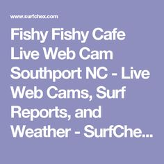 Fishy Fishy Cafe Live Web Cam Southport NC - Live Web Cams, Surf Reports, and Weather - SurfChex.com