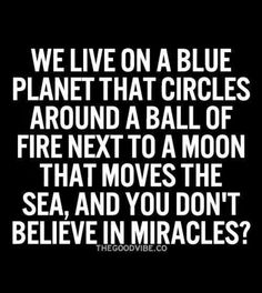 You don't believe in miracles?