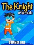 Books for kids: The Knight of Bermuda: Bedtime Stories For Kids Ages 3-10: Kids  (Kids Books - Action & Adventure - Survival Stories) (Books for kids Fantasy & Magic : Survival Stories) - http://shopattonys.com/books-for-kids-the-knight-of-bermuda-bedtime-stories-for-kids-ages-3-10-kids-kids-books-action-adventure-survival-stories-books-for-kids-fantasy-magic-survival-stories/