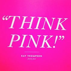 Don't Think, Just Pink.