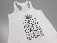 I Can't Keep Calm I'm Getting Married.