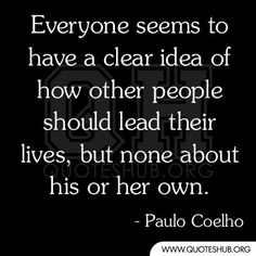 """""""Everyone seems to have a clear idea of how other people should lead their lives, but none about his or her own."""" #PauloCoelho"""