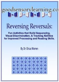 Come download a free sampling of Dr. Warren\'s popular Reversing Reversals workbooks. They are a wonderful form of remediation for students with dyslexia as well as students that struggle with letter and word reversals, sequencing, tracking, attention to detail and more. Used by therapists, teachers and therapists, the activities serve as a form of cognitive therapy.
