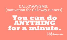 Gallowayism running motivation - need to remember this during speed training