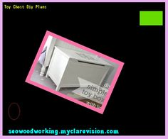 Toy Chest Diy Plans 184110 - Woodworking Plans and Projects!
