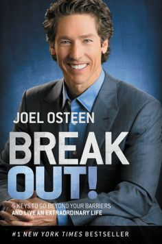 Break Out!: 5 Keys to Go Beyond Your Barriers and Live an Extraordinary Life  by Joel Osteen http://www.amazon.com/exec/obidos/ASIN/B00BHHGH0W/hpb2-20/ASIN/B00BHHGH0W Thanks Joel Osteen for this amazing book! - They help you to understand God's word and God's love for you. - I read a chapter of his books each morning at breakfast to get my day started off on a positive note.