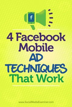 Are you looking for ways to reach people on their mobile devices?  Facebook has tools to help you create compelling ads that enhance your mobile marketing efforts.  In this article, youll discover four ways to improve results from your mobile Facebook ad