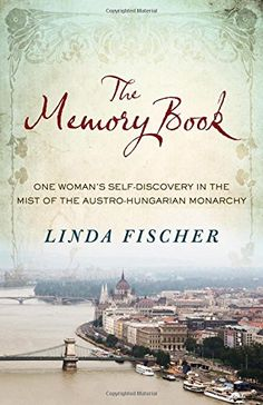The Memory Book: One Woman's Self-Discovery in the Mist of the Austro-Hungarian Monarchy: Linda Fischer: 9780974428734: Amazon.com: Books