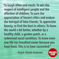 """""""to laugh often and much; to win the respect of intelligent people and the affection of children; to earn the appreciation of honest critics and endure the Value Quotes, Words Quotes, Wise Words, Top Quotes, Sayings, Betrayed By A Friend, Quotes About Moving On From Friends, Emerson Quotes, False Friends"""