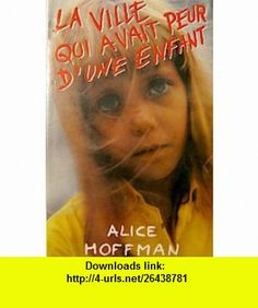 La ville qui avait peur dune enfant (9782724243666) Alice Hoffman , ISBN-10: 2724243668  , ISBN-13: 978-2724243666 ,  , tutorials , pdf , ebook , torrent , downloads , rapidshare , filesonic , hotfile , megaupload , fileserve