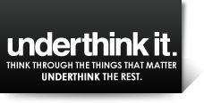 Keep repeating: Underthink it. My head gets too cluttered with all the worries and anxieties that I create for myself by overthinking everything. Underthink the stuff that just doesn't matter.