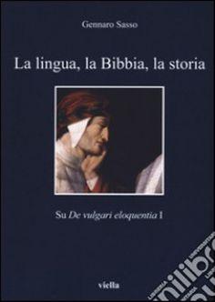 La lingua, la Bibbia, la storia : su De vulgari eloquentia I / Gennaro Sasso - Roma : Viella, 2015